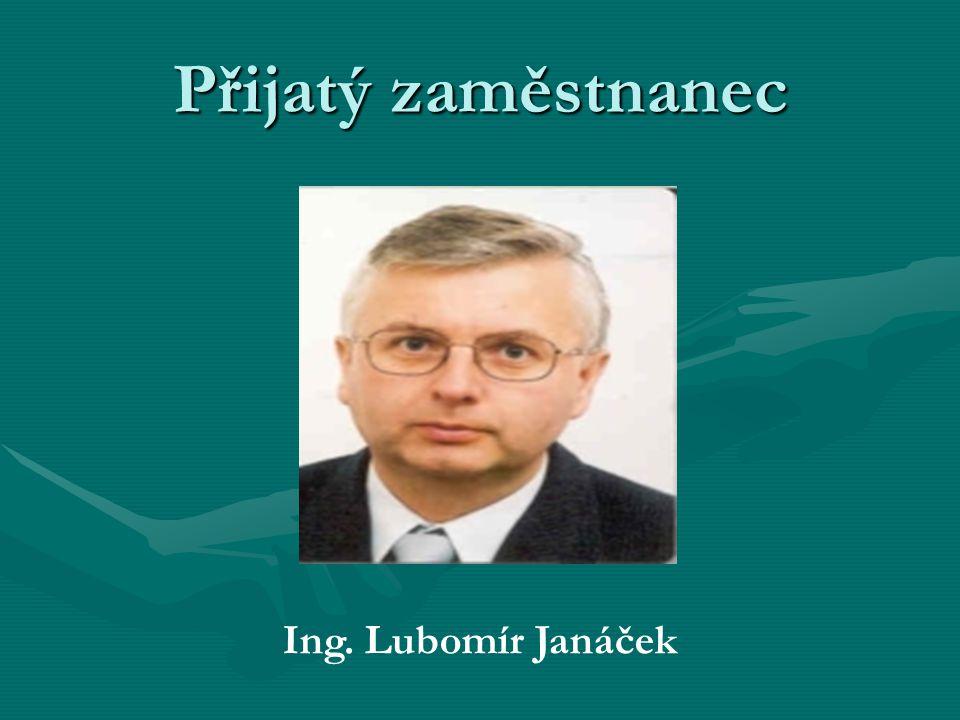 Přijatý zaměstnanec Ing. Lubomír Janáček