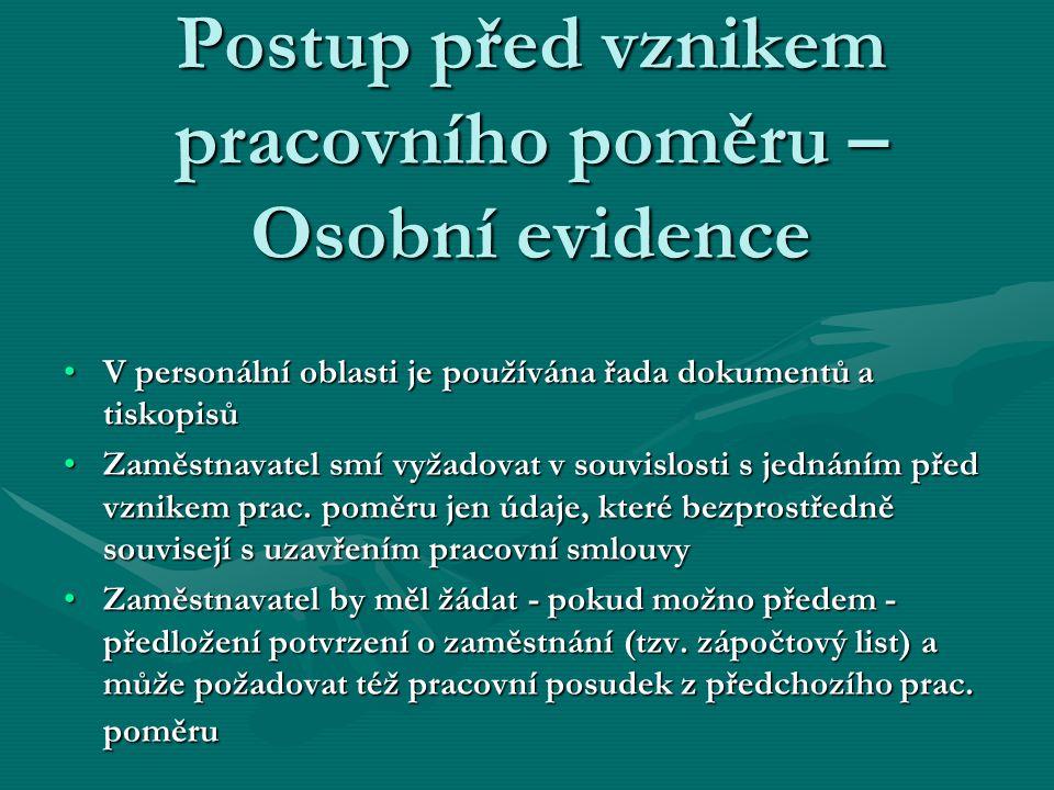 Postup před vznikem pracovního poměru – Osobní evidence V personální oblasti je používána řada dokumentů a tiskopisůV personální oblasti je používána