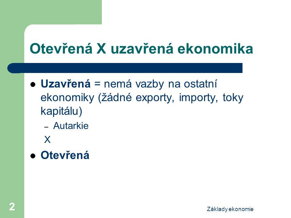 Základy ekonomie 2 Otevřená X uzavřená ekonomika Uzavřená = nemá vazby na ostatní ekonomiky (žádné exporty, importy, toky kapitálu) – Autarkie X Otevřená