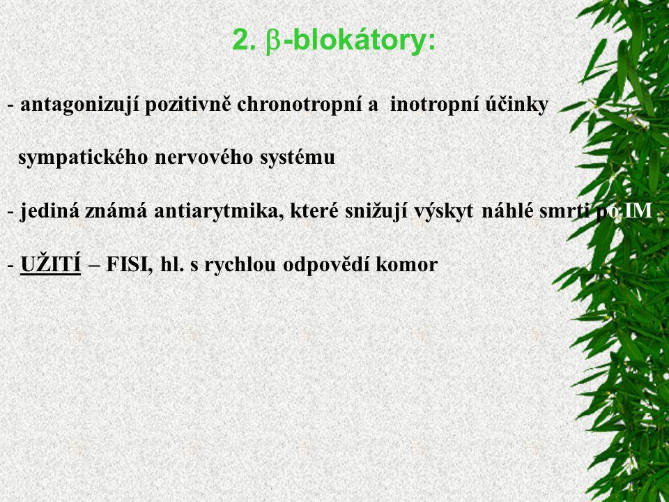 2.  -blokátory: - antagonizují pozitivně chronotropní a inotropní účinky sympatického nervového systému - jediná známá antiarytmika, které snižují vý