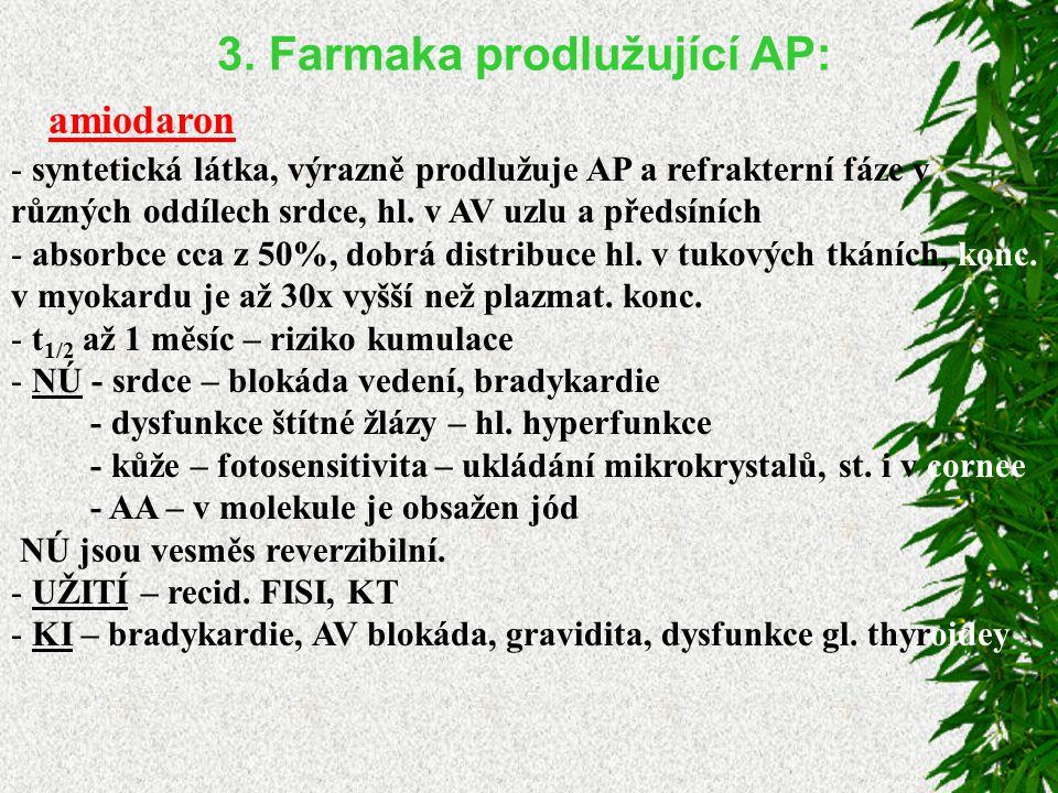 3. Farmaka prodlužující AP: amiodaron - syntetická látka, výrazně prodlužuje AP a refrakterní fáze v různých oddílech srdce, hl. v AV uzlu a předsíníc