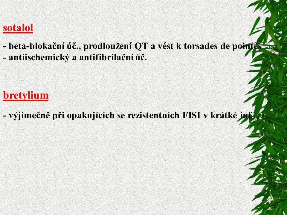 sotalol - beta-blokační úč., prodloužení QT a vést k torsades de pointes - antiischemický a antifibrilační úč.