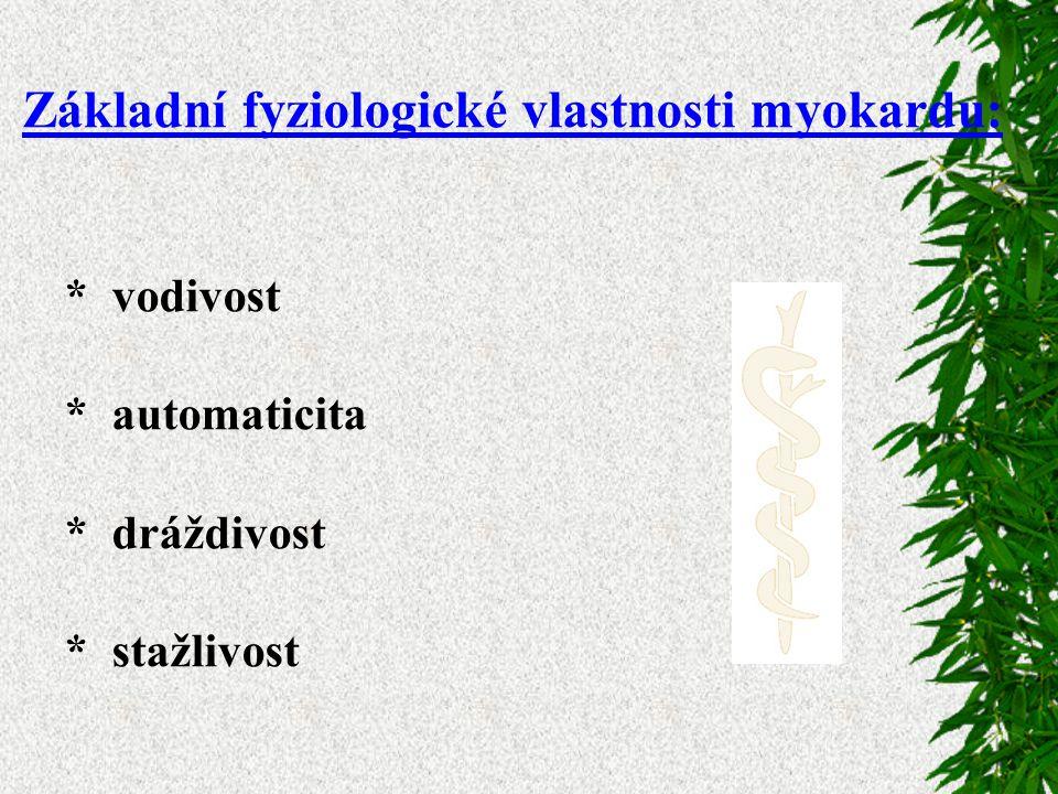 Základní fyziologické vlastnosti myokardu: * vodivost * automaticita * dráždivost * stažlivost