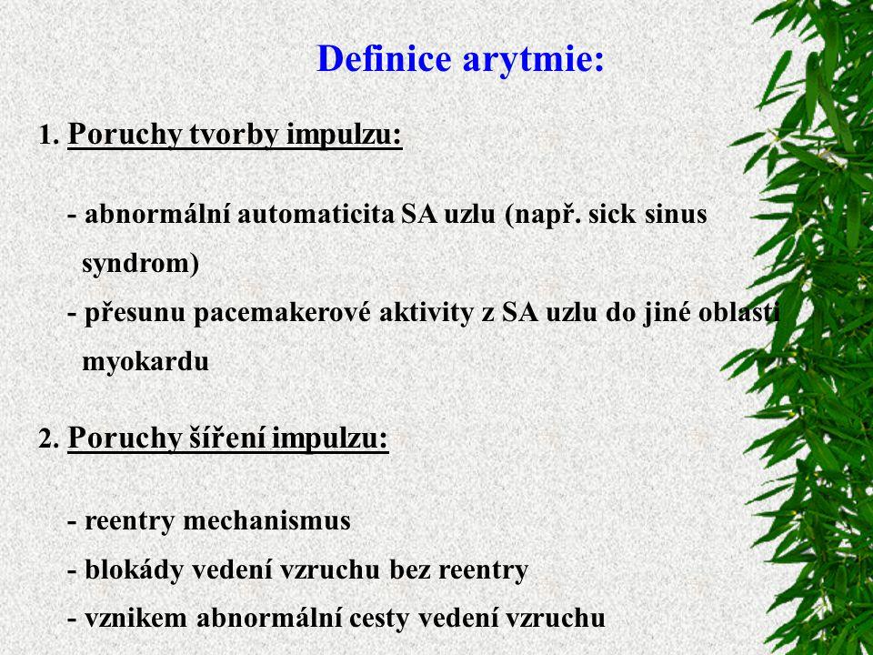Definice arytmie: 1.Poruchy tvorby impulzu: - abnormální automaticita SA uzlu (např.