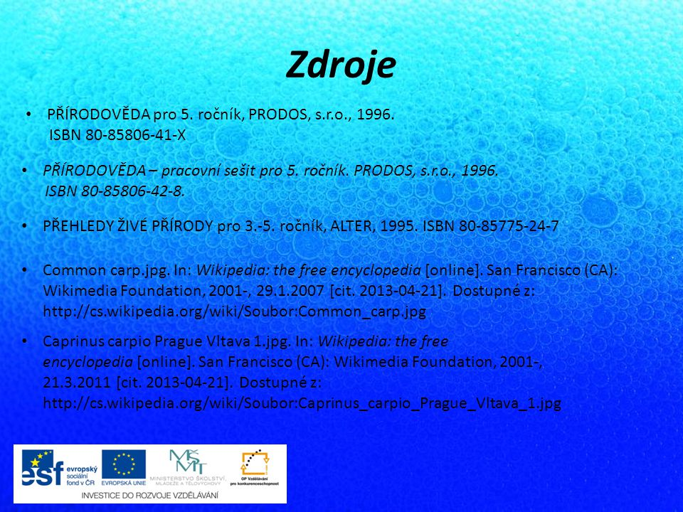 Zdroje PŘÍRODOVĚDA pro 5. ročník, PRODOS, s.r.o., 1996. ISBN 80-85806-41-X PŘÍRODOVĚDA – pracovní sešit pro 5. ročník. PRODOS, s.r.o., 1996. ISBN 80-8