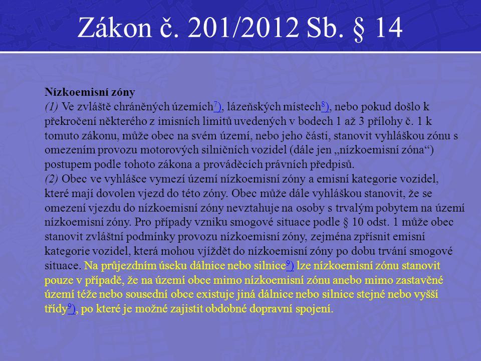 Zákon č. 201/2012 Sb. § 14 Nízkoemisní zóny (1) Ve zvláště chráněných územích 7 ), lázeňských místech 8 ), nebo pokud došlo k překročení některého z i