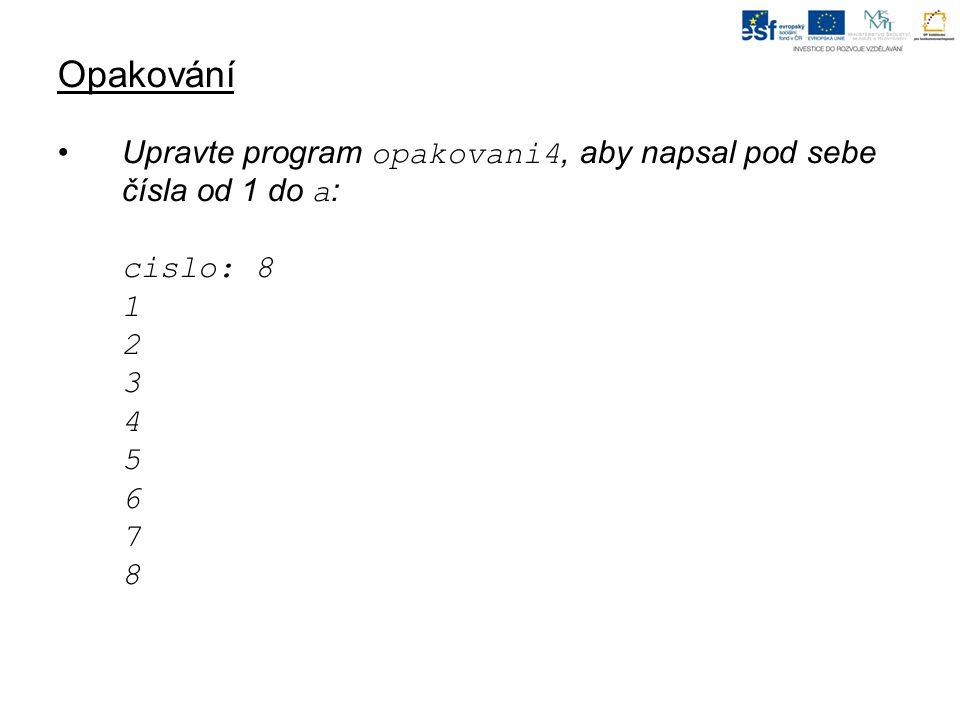 Opakování program opakovani4; var i:integer; begin write( cislo: ); read(a); for i:=1 to a do writeln(i); end.