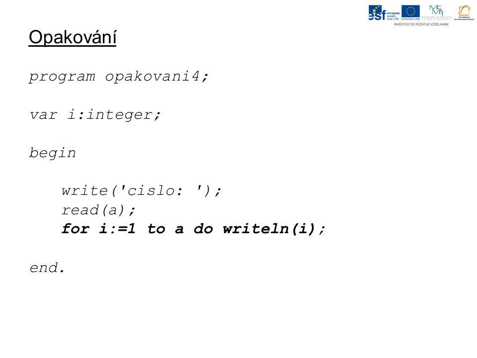 Opakování Upravte program opakovani4, aby napsal výsledek sčítání 1 + 2 + 3 + 4 +5 +... + 20: ?