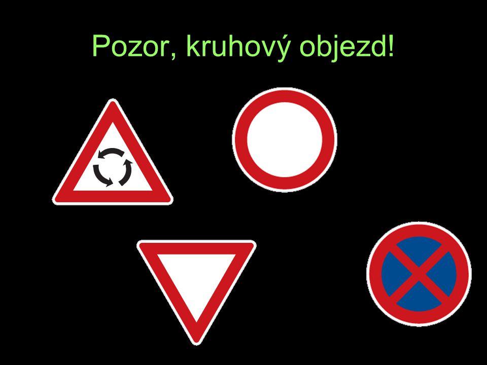 Pozor, kruhový objezd! Ý A O R