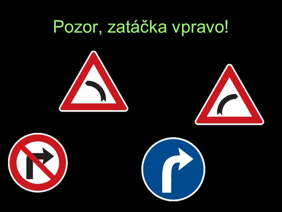 Pozor, zatáčka vpravo! D K R L