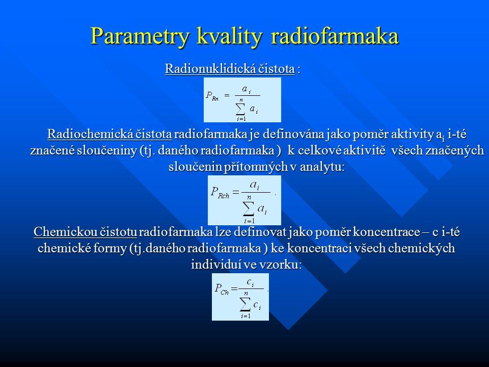 Základní kritéria při výběru radionuklidů vhodný poločas rozpadu biologický poločas T b, fyzikální poločas T P, t 1/2 efektivní poločas T e,, 1/T e =1/T p +1/T b, e = p + b vlastnosti nukleární emise a rozpadová charakteristika LET (linear energy transfer) vysoká specifická aktivita a radionuklidická čistota cena a dostupnost Chemické vlastnosti snadnost značení radiochemická čistota schopnost tvořit stabilní komplexy