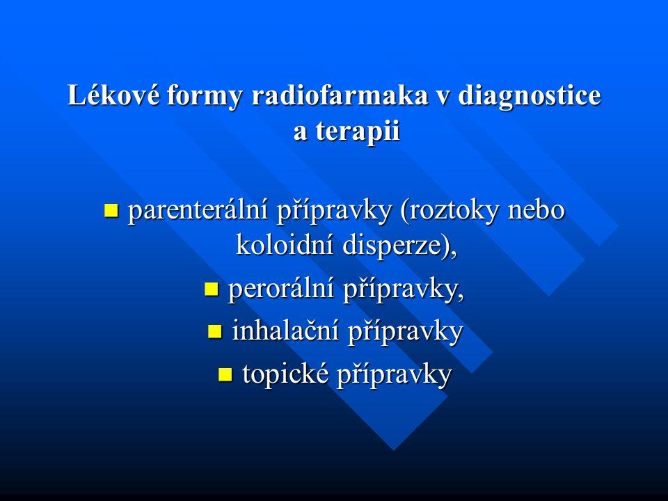 Lékové formy radiofarmaka v diagnostice a terapii parenterální přípravky (roztoky nebo koloidní disperze), parenterální přípravky (roztoky nebo koloid