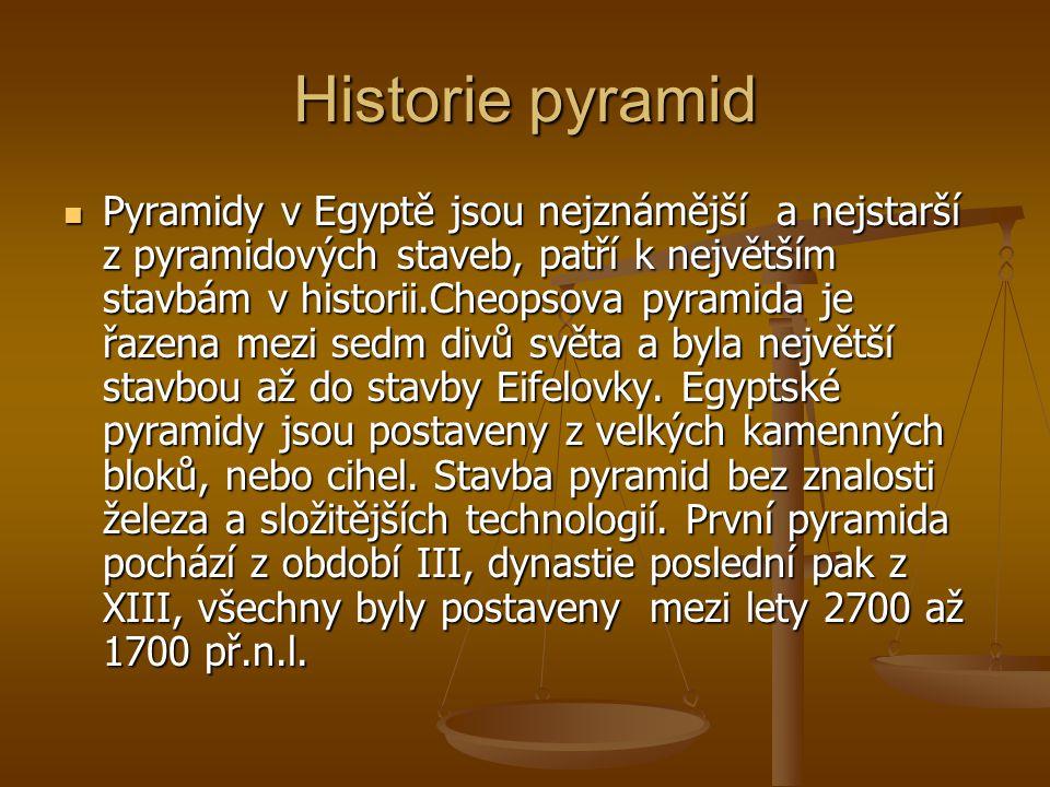 Historie pyramid Jsou prvím a do dneška jediným dochovaným divem starověkého světa. Ačkoliv se v Egyptě vyskytuje několik desítek pyramid, za první di