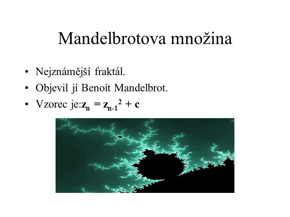 Mandelbrotova množina Nejznámější fraktál.Objevil jí Benoít Mandelbrot.