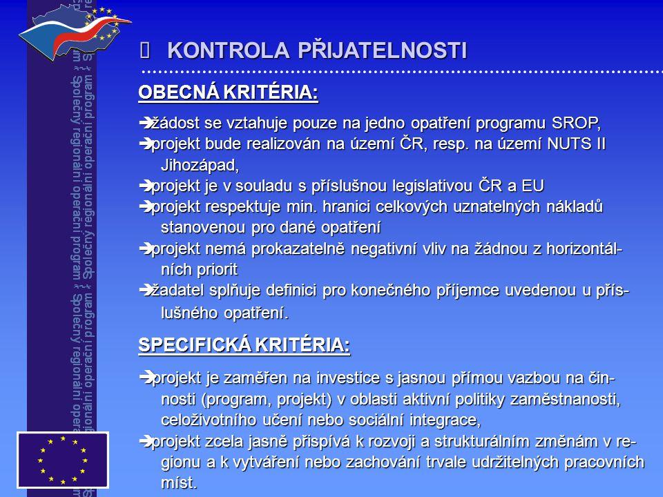  KONTROLA PŘIJATELNOSTI OBECNÁ KRITÉRIA:  žádost se vztahuje pouze na jedno opatření programu SROP,  projekt bude realizován na území ČR, resp. na