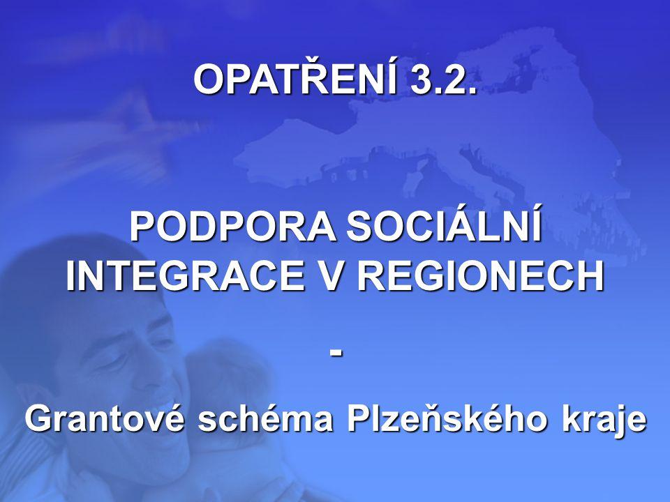 OPATŘENÍ 3.2. PODPORA SOCIÁLNÍ INTEGRACE V REGIONECH - Grantové schéma Plzeňského kraje