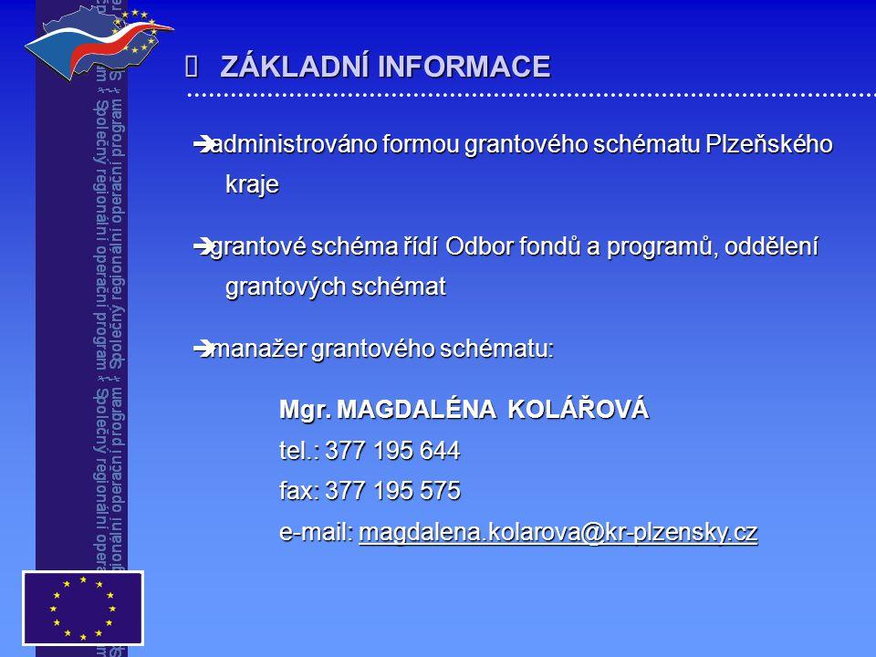  ZÁKLADNÍ INFORMACE  administrováno formou grantového schématu Plzeňského kraje kraje  grantové schéma řídí Odbor fondů a programů, oddělení granto