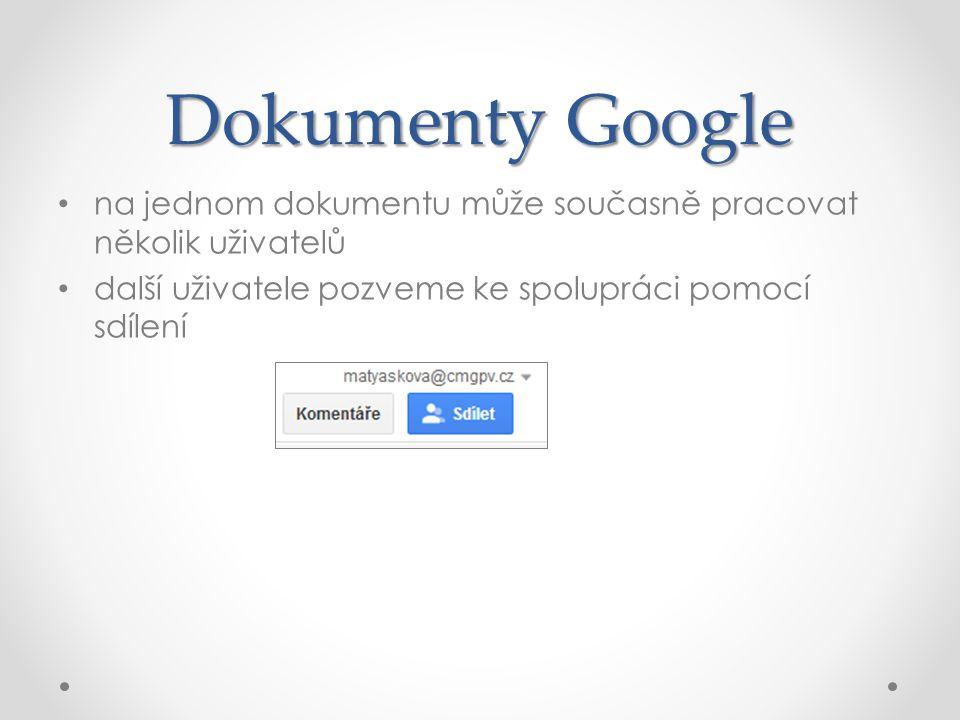 Dokumenty Google na jednom dokumentu může současně pracovat několik uživatelů další uživatele pozveme ke spolupráci pomocí sdílení