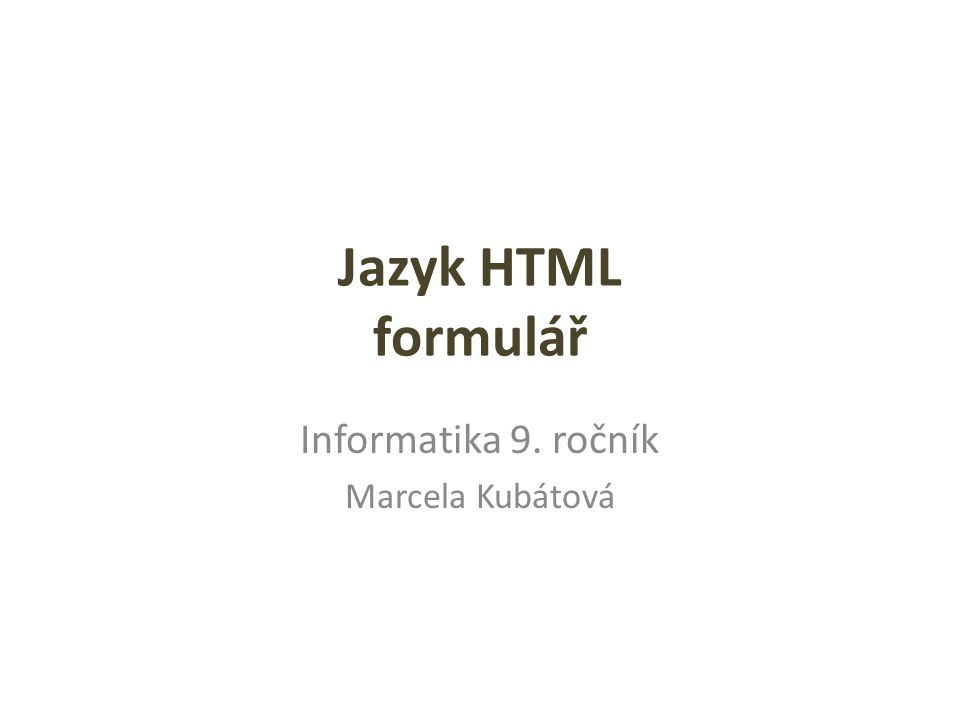 Jazyk HTML formulář Informatika 9. ročník Marcela Kubátová