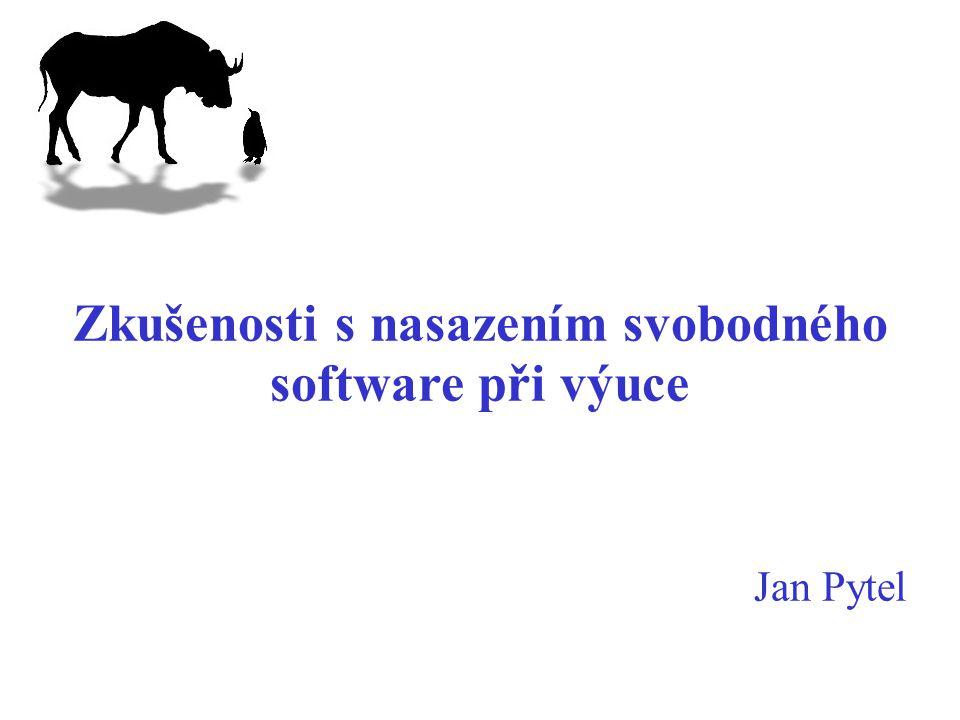 Zkušenosti s nasazením svobodného software při výuce Jan Pytel