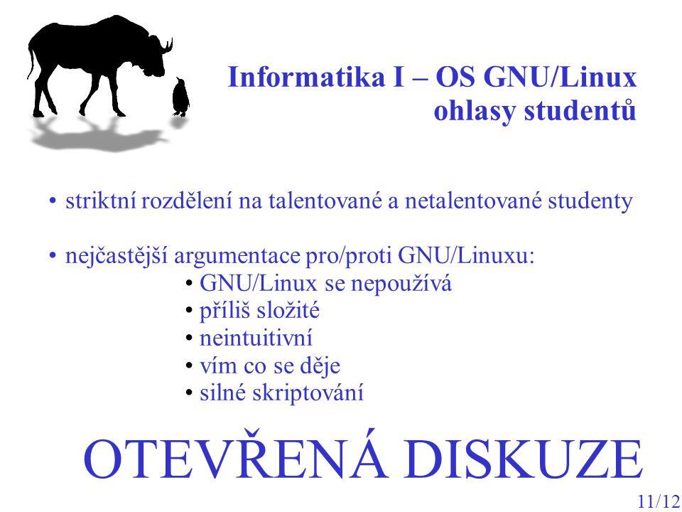 Informatika I – OS GNU/Linux ohlasy studentů 11/12 striktní rozdělení na talentované a netalentované studenty nejčastější argumentace pro/proti GNU/Li