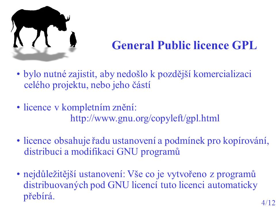 bylo nutné zajistit, aby nedošlo k pozdější komercializaci celého projektu, nebo jeho částí licence v kompletním znění: http://www.gnu.org/copyleft/gp