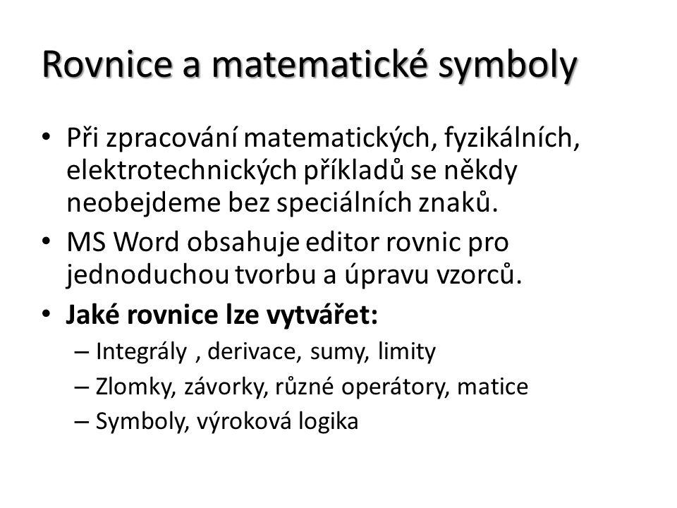 Rovnice a matematické symboly Při zpracování matematických, fyzikálních, elektrotechnických příkladů se někdy neobejdeme bez speciálních znaků.