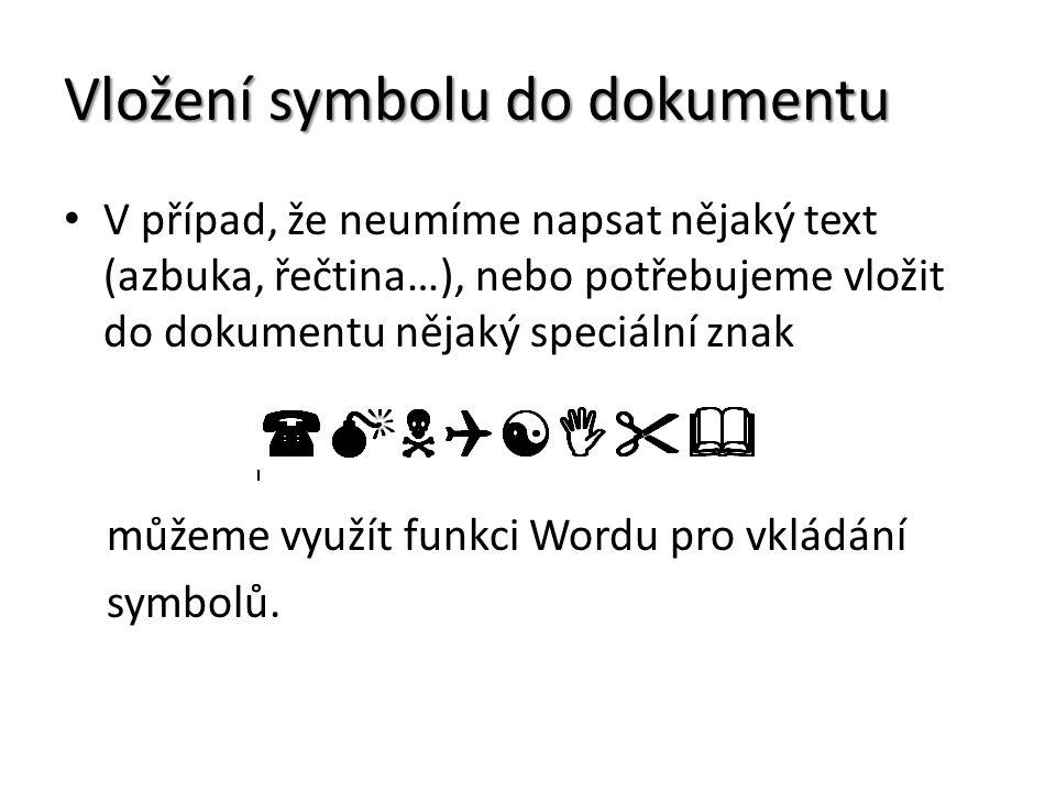 Vložení symbolu do dokumentu V případ, že neumíme napsat nějaký text (azbuka, řečtina…), nebo potřebujeme vložit do dokumentu nějaký speciální znak můžeme využít funkci Wordu pro vkládání symbolů.