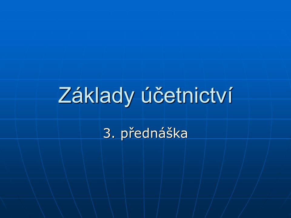 Základy účetnictví 3. přednáška