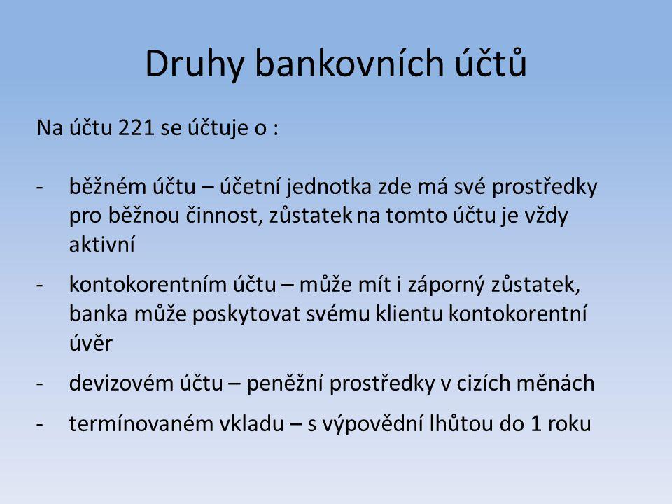 Druhy bankovních účtů Na účtu 221 se účtuje o : -běžném účtu – účetní jednotka zde má své prostředky pro běžnou činnost, zůstatek na tomto účtu je vžd