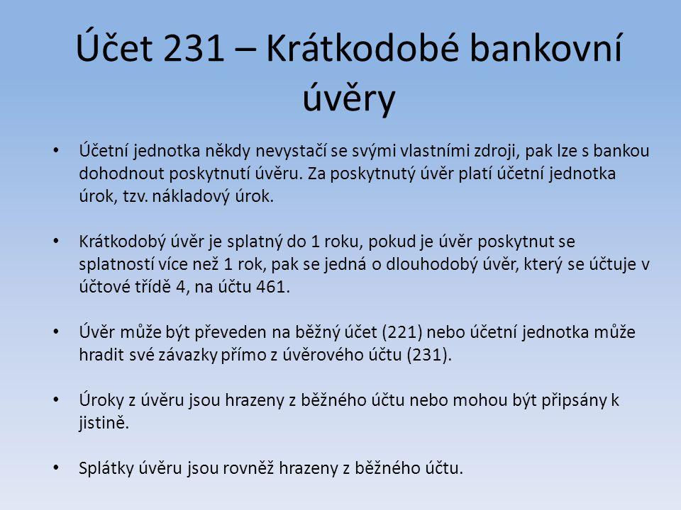 Účet 231 – Krátkodobé bankovní úvěry Účetní jednotka někdy nevystačí se svými vlastními zdroji, pak lze s bankou dohodnout poskytnutí úvěru. Za poskyt