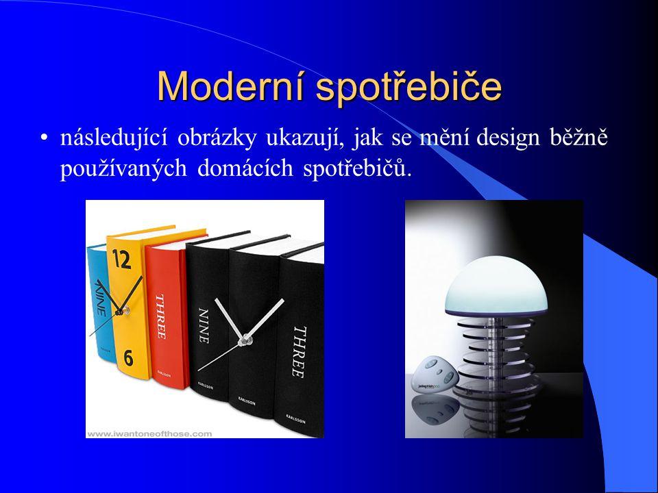 Moderní spotřebiče následující obrázky ukazují, jak se mění design běžně používaných domácích spotřebičů.