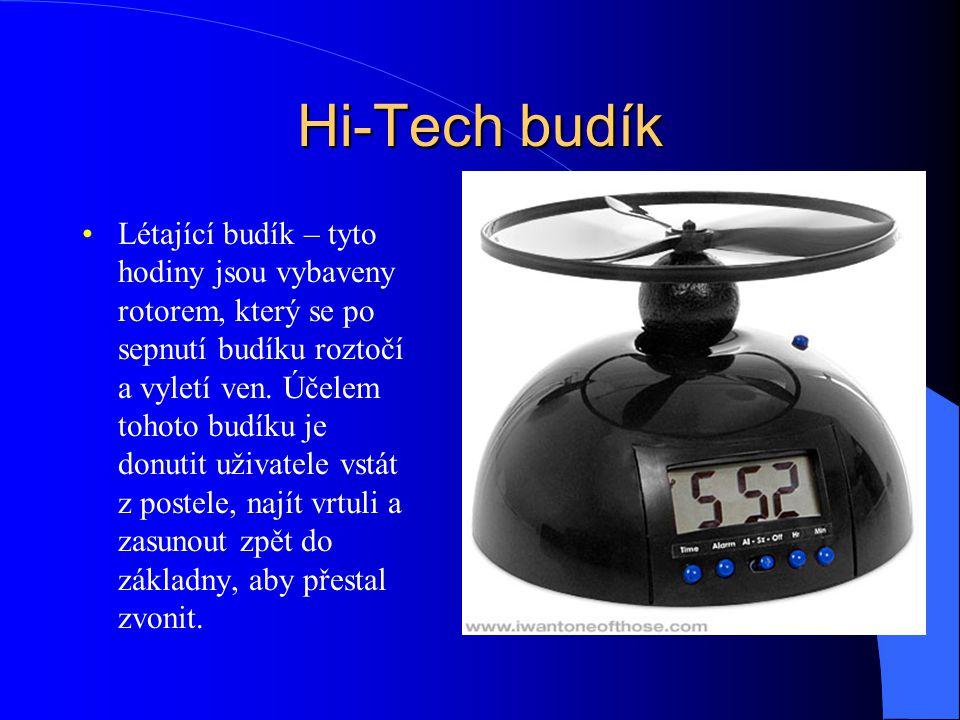 Hi-Tech budík Létající budík – tyto hodiny jsou vybaveny rotorem, který se po sepnutí budíku roztočí a vyletí ven. Účelem tohoto budíku je donutit uži