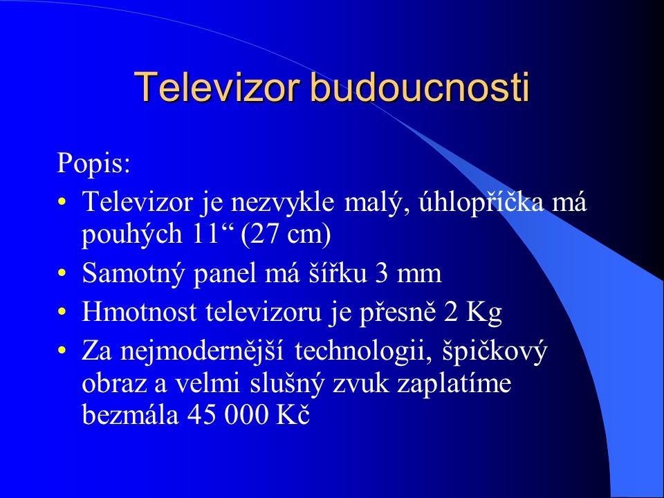 """Televizor budoucnosti Popis: Televizor je nezvykle malý, úhlopříčka má pouhých 11"""" (27 cm) Samotný panel má šířku 3 mm Hmotnost televizoru je přesně 2"""