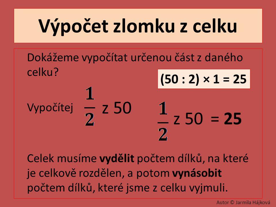 Výpočet zlomku z celku Dokážeme vypočítat určenou část z daného celku.