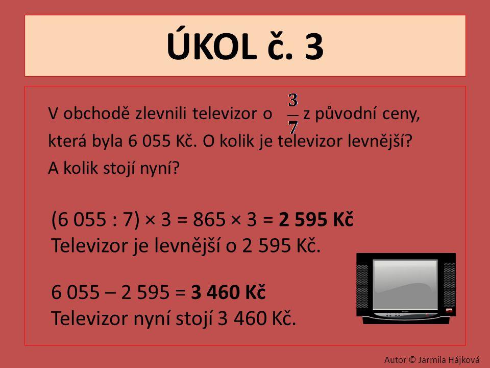 ÚKOL č.3 V obchodě zlevnili televizor o z původní ceny, která byla 6 055 Kč.
