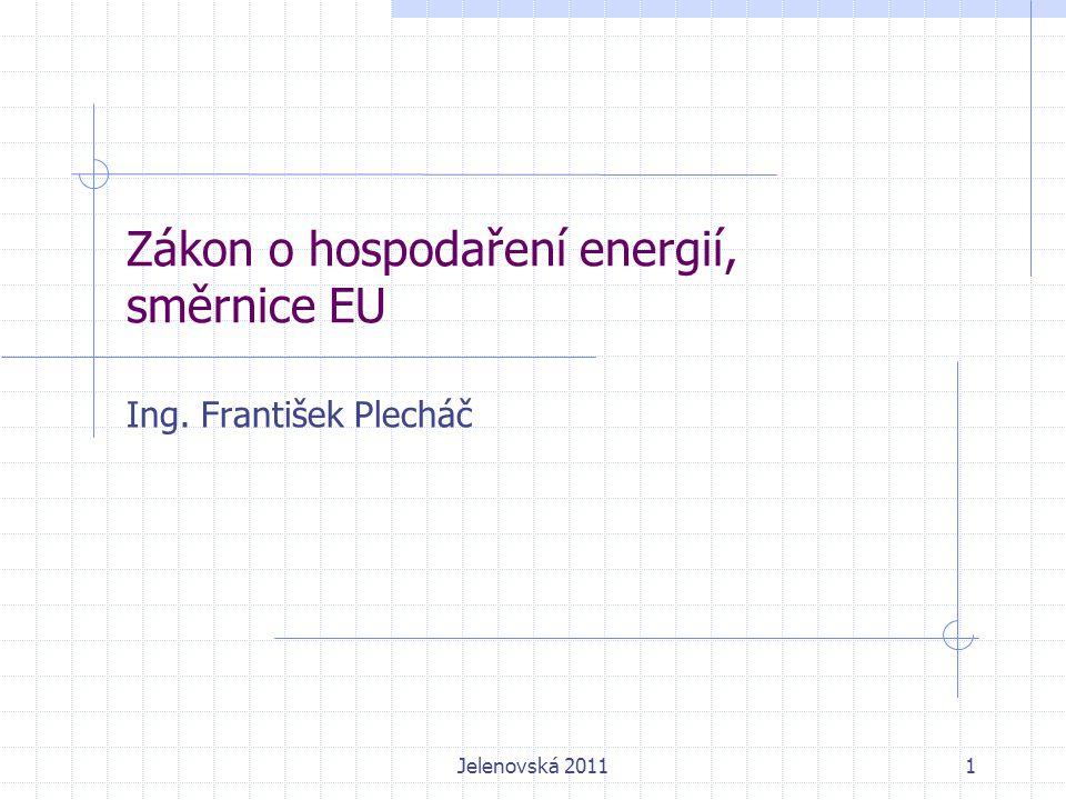 Zákon o hospodaření energií, směrnice EU Ing. František Plecháč 1Jelenovská 2011