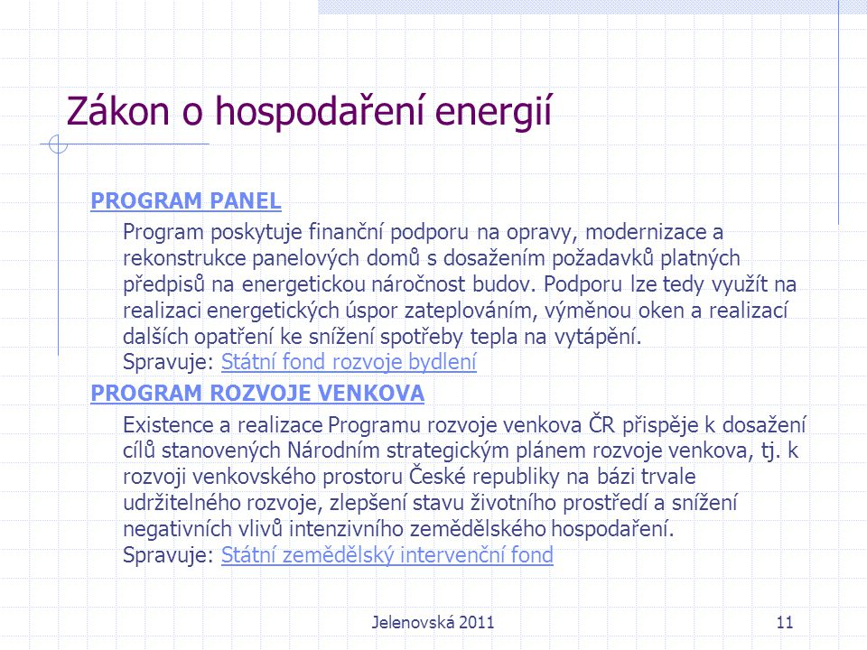 Zákon o hospodaření energií PROGRAM PANEL Program poskytuje finanční podporu na opravy, modernizace a rekonstrukce panelových domů s dosažením požadavků platných předpisů na energetickou náročnost budov.