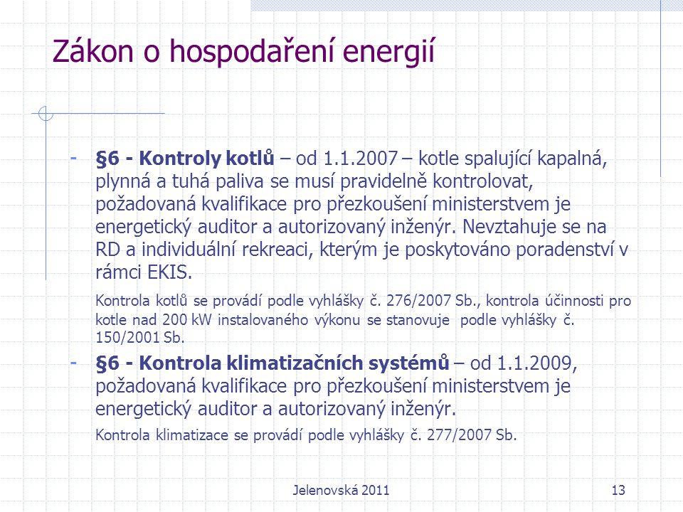 13 Zákon o hospodaření energií - §6 - Kontroly kotlů – od 1.1.2007 – kotle spalující kapalná, plynná a tuhá paliva se musí pravidelně kontrolovat, požadovaná kvalifikace pro přezkoušení ministerstvem je energetický auditor a autorizovaný inženýr.