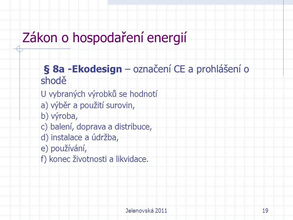 Zákon o hospodaření energií § 8a -Ekodesign – označení CE a prohlášení o shodě U vybraných výrobků se hodnotí a) výběr a použití surovin, b) výroba, c) balení, doprava a distribuce, d) instalace a údržba, e) používání, f) konec životnosti a likvidace.