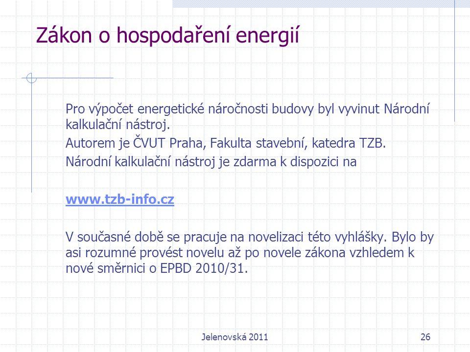 Zákon o hospodaření energií Pro výpočet energetické náročnosti budovy byl vyvinut Národní kalkulační nástroj.