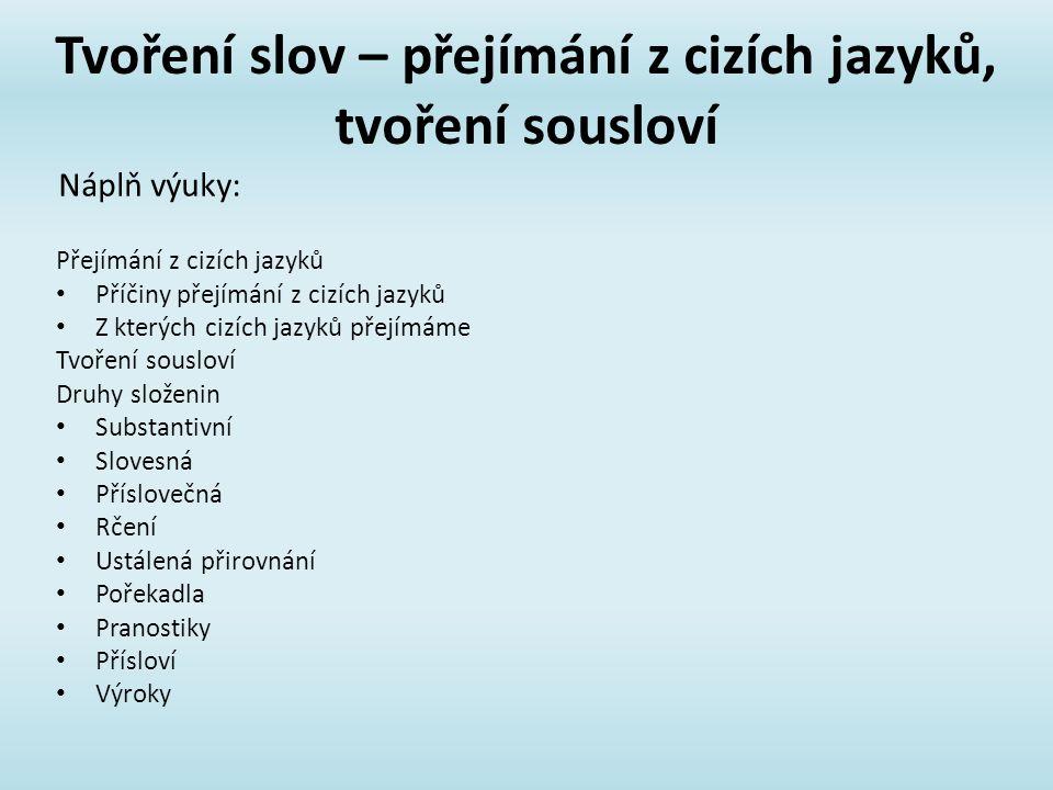 Tvoření slov – přejímání z cizích jazyků, tvoření sousloví Přejímání z cizích jazyků Příčiny přejímání z cizích jazyků Z kterých cizích jazyků přejímá