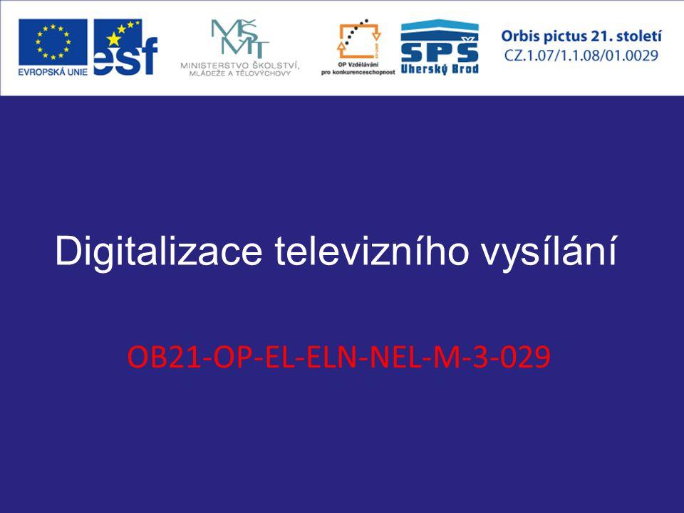 Digitalizace televizního vysílání OB21-OP-EL-ELN-NEL-M-3-029