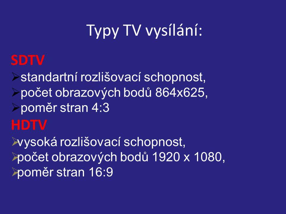 Typy TV vysílání: SDTV  standartní rozlišovací schopnost,  počet obrazových bodů 864x625,  poměr stran 4:3 HDTV  vysoká rozlišovací schopnost,  počet obrazových bodů 1920 x 1080,  poměr stran 16:9
