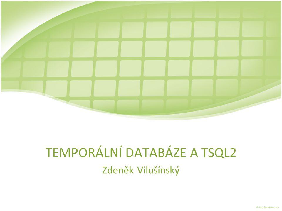 TEMPORÁLNÍ DATABÁZE A TSQL2 Zdeněk Vilušínský