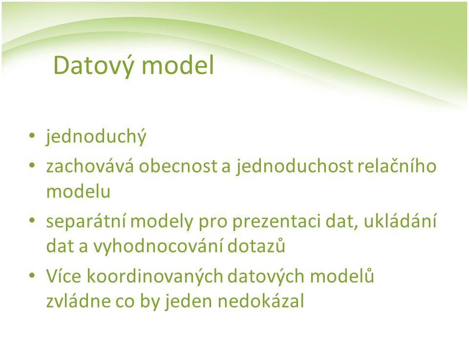 Datový model jednoduchý zachovává obecnost a jednoduchost relačního modelu separátní modely pro prezentaci dat, ukládání dat a vyhodnocování dotazů Ví