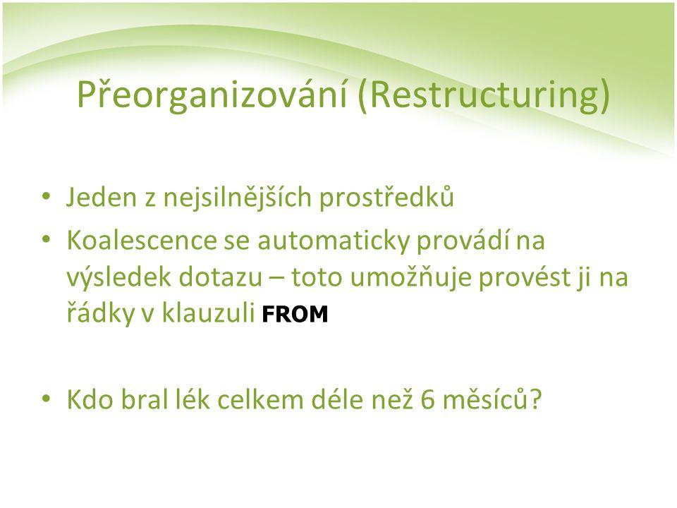 Přeorganizování (Restructuring) Jeden z nejsilnějších prostředků Koalescence se automaticky provádí na výsledek dotazu – toto umožňuje provést ji na ř