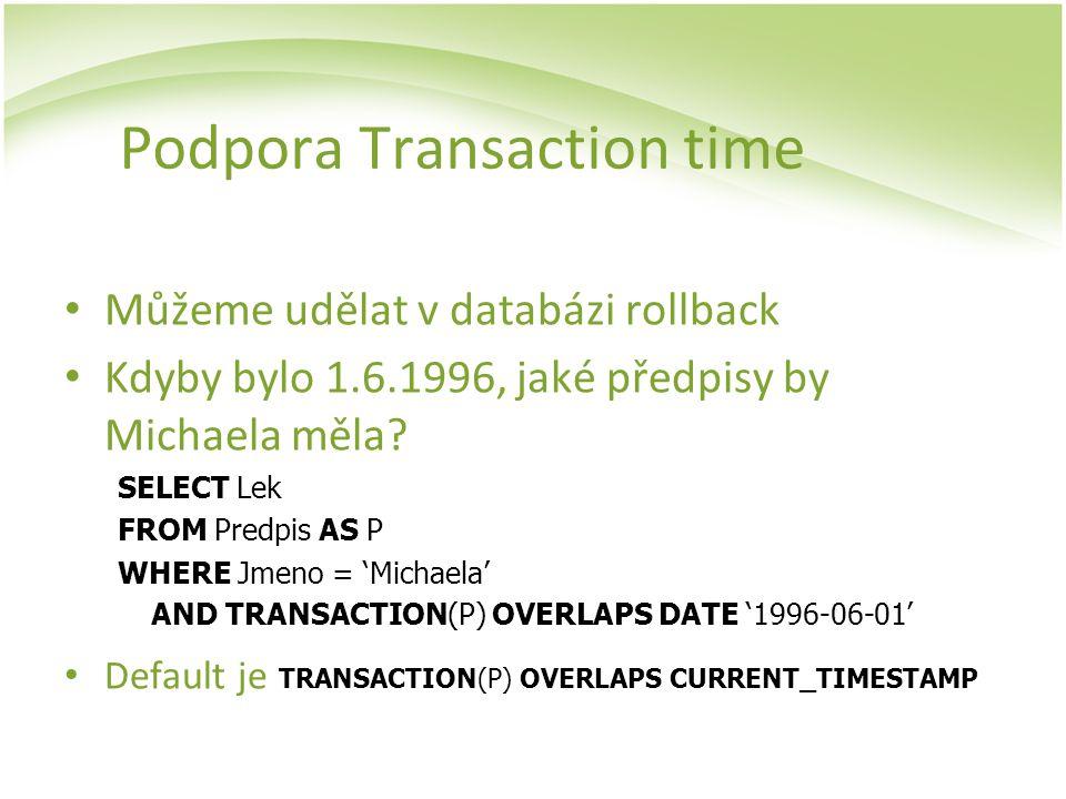 Podpora Transaction time Můžeme udělat v databázi rollback Kdyby bylo 1.6.1996, jaké předpisy by Michaela měla? SELECT Lek FROM Predpis AS P WHERE Jme