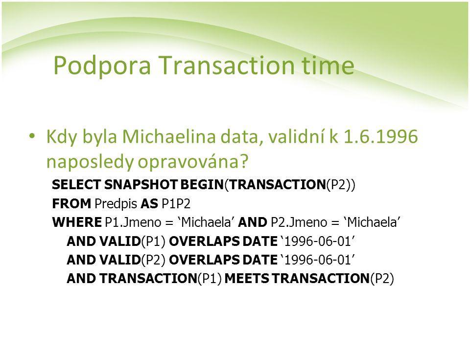 Podpora Transaction time Kdy byla Michaelina data, validní k 1.6.1996 naposledy opravována? SELECT SNAPSHOT BEGIN(TRANSACTION(P2)) FROM Predpis AS P1P
