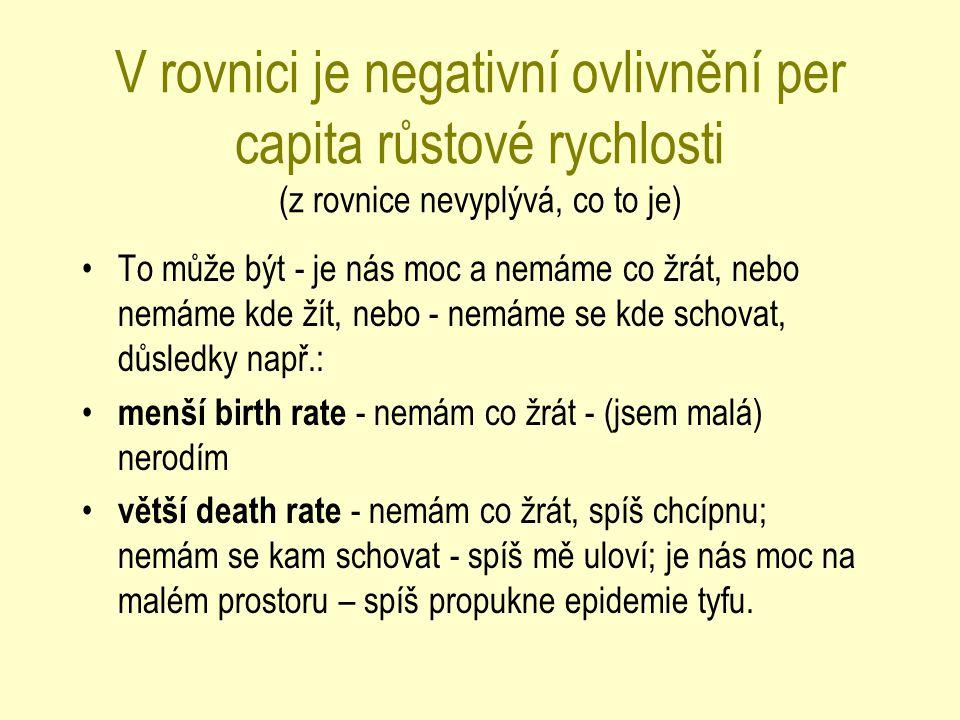 V rovnici je negativní ovlivnění per capita růstové rychlosti (z rovnice nevyplývá, co to je) To může být - je nás moc a nemáme co žrát, nebo nemáme k